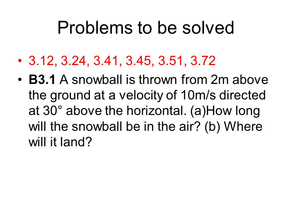 Problems to be solved 3.12, 3.24, 3.41, 3.45, 3.51, 3.72.