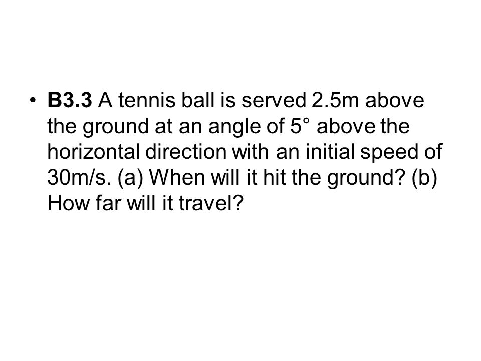 B3. 3 A tennis ball is served 2