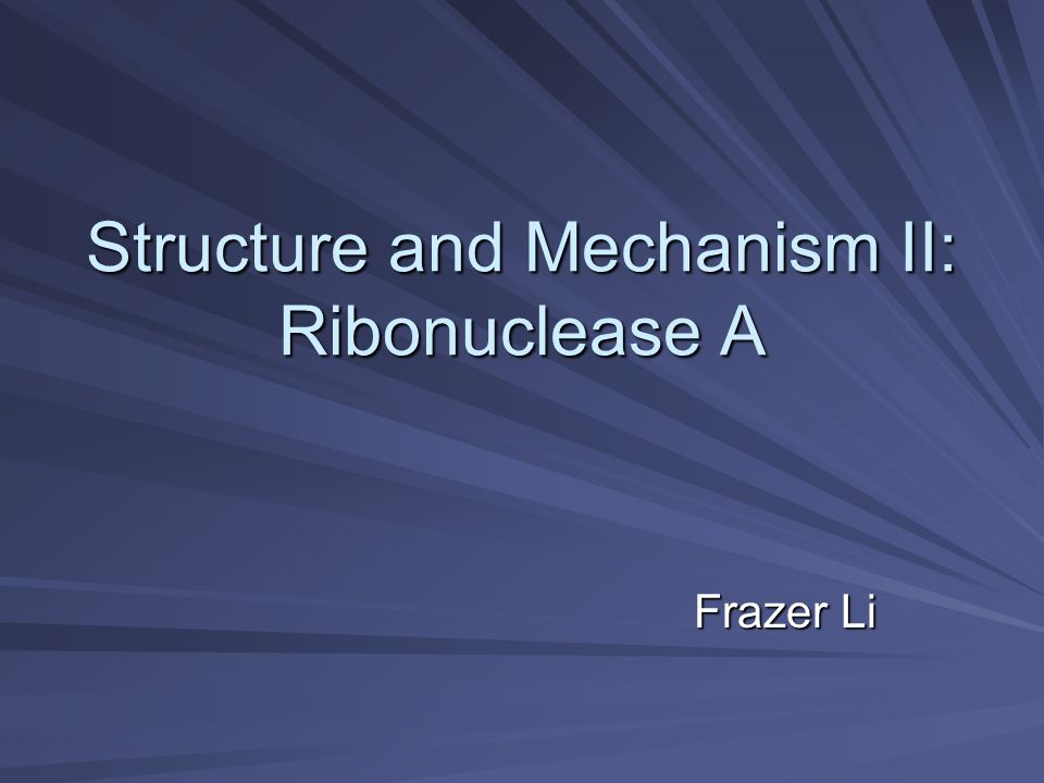 Structure and Mechanism II: Ribonuclease A