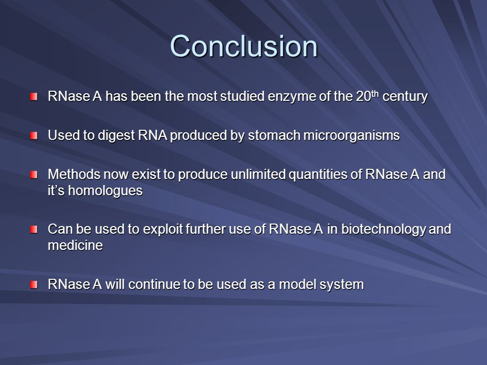 Conclusion RNase A has been the most studied enzyme of the 20th century. Used to digest RNA produced by stomach microorganisms.