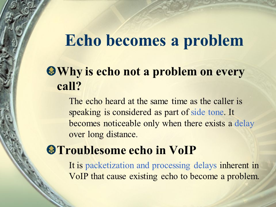 Echo becomes a problem Why is echo not a problem on every call