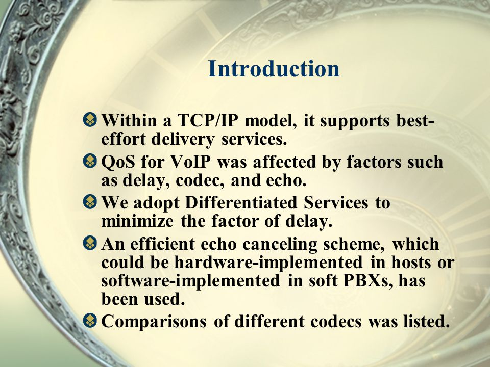 Introduction Within a TCP/IP model, it supports best-effort delivery services. QoS for VoIP was affected by factors such as delay, codec, and echo.