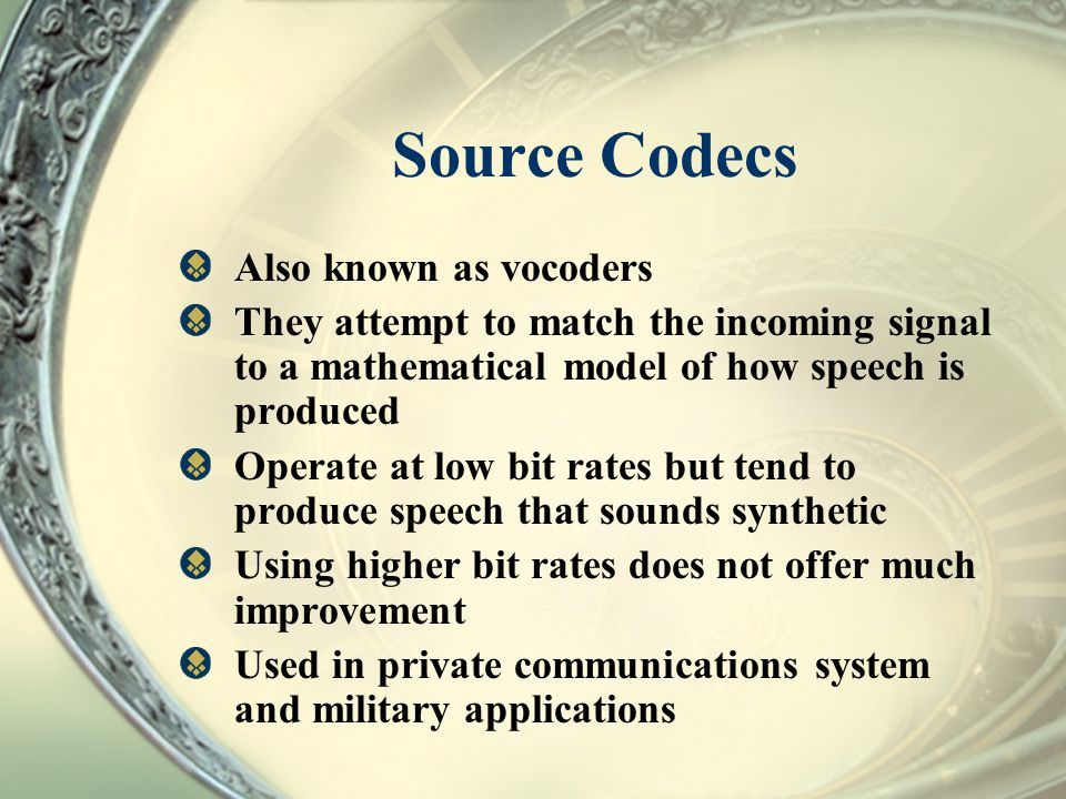Source Codecs Also known as vocoders