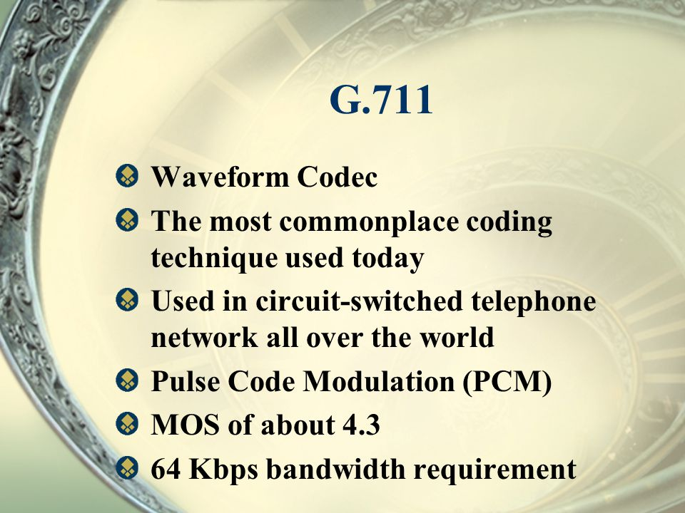 G.711 Waveform Codec The most commonplace coding technique used today