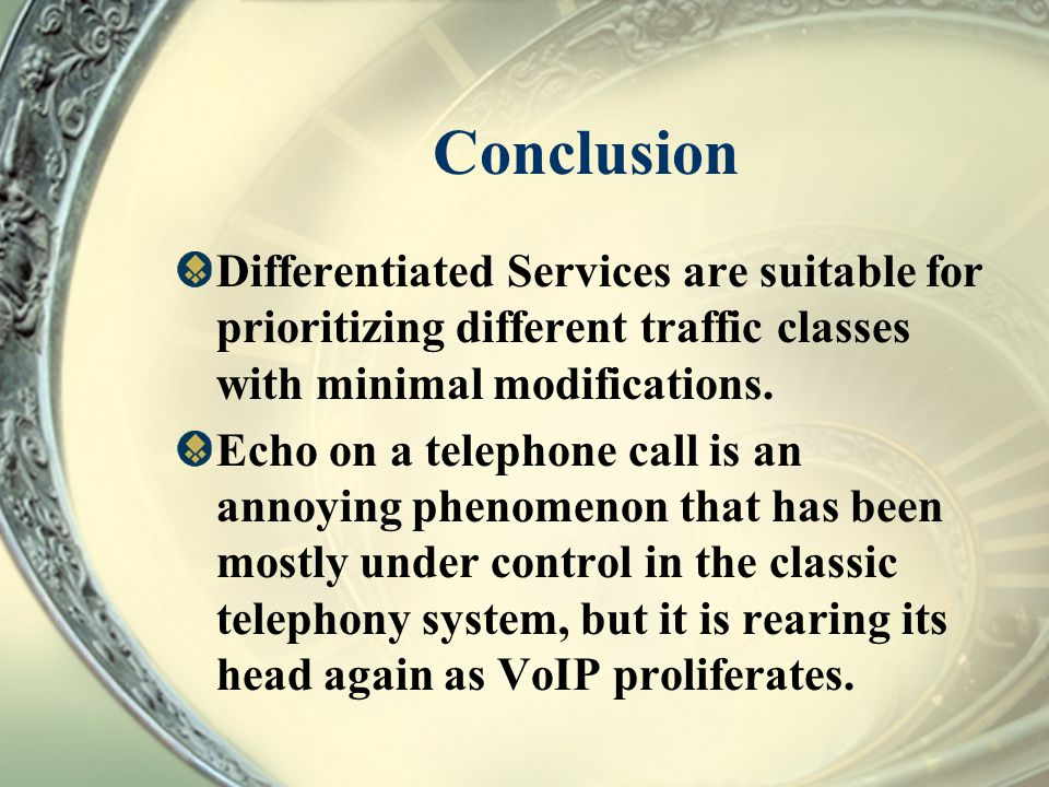 Conclusion Differentiated Services are suitable for prioritizing different traffic classes with minimal modifications.