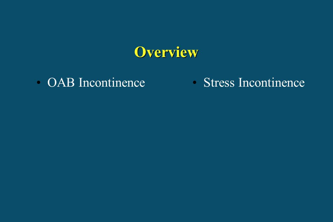 Overview OAB Incontinence Stress Incontinence