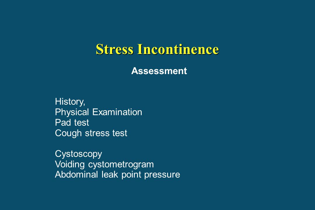 Stress Incontinence Assessment History, Physical Examination Pad test