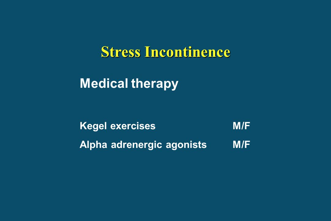 Stress Incontinence Medical therapy Kegel exercises M/F