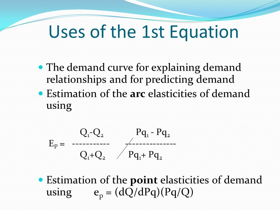 Uses of the 1st Equation The demand curve for explaining demand relationships and for predicting demand.