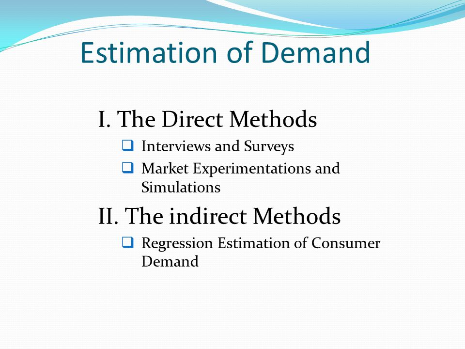 Estimation of Demand I. The Direct Methods II. The indirect Methods