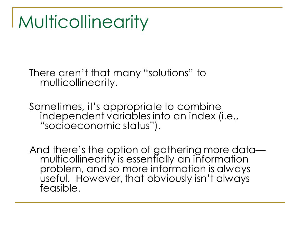 Multicollinearity There aren't that many solutions to multicollinearity.