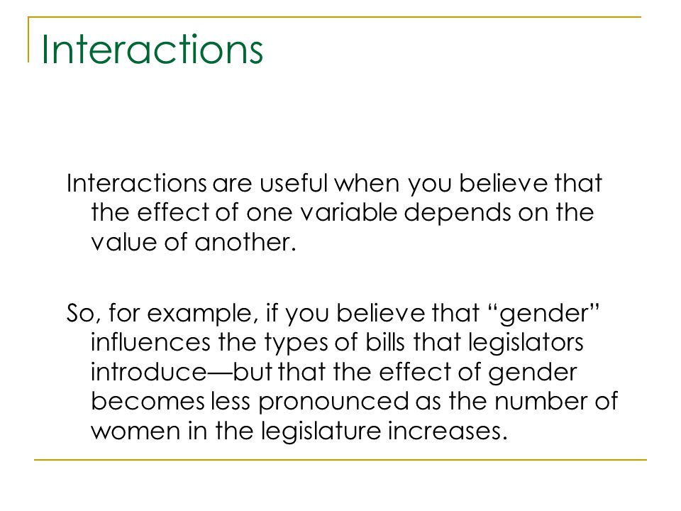 Interactions Interactions are useful when you believe that the effect of one variable depends on the value of another.