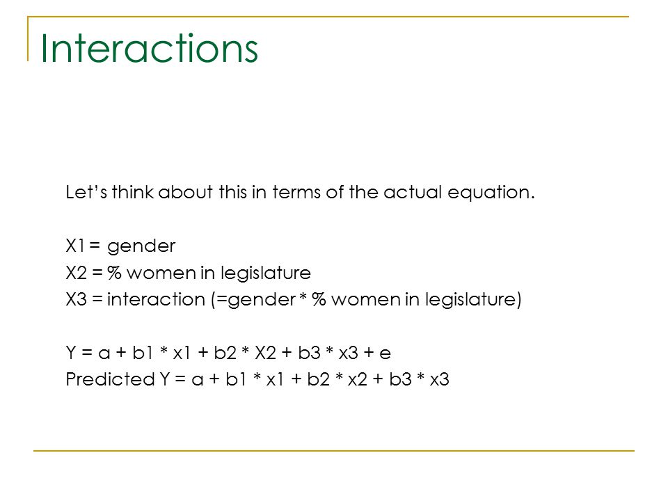 Interactions Let's think about this in terms of the actual equation.