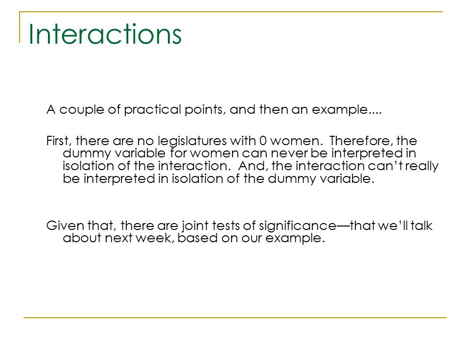 Interactions A couple of practical points, and then an example....