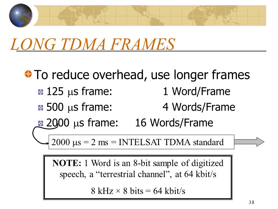 LONG TDMA FRAMES To reduce overhead, use longer frames