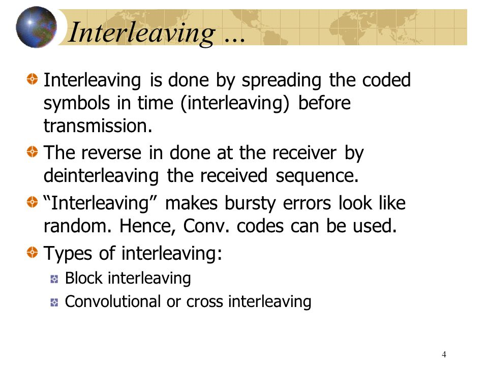 Interleaving … Interleaving is done by spreading the coded symbols in time (interleaving) before transmission.