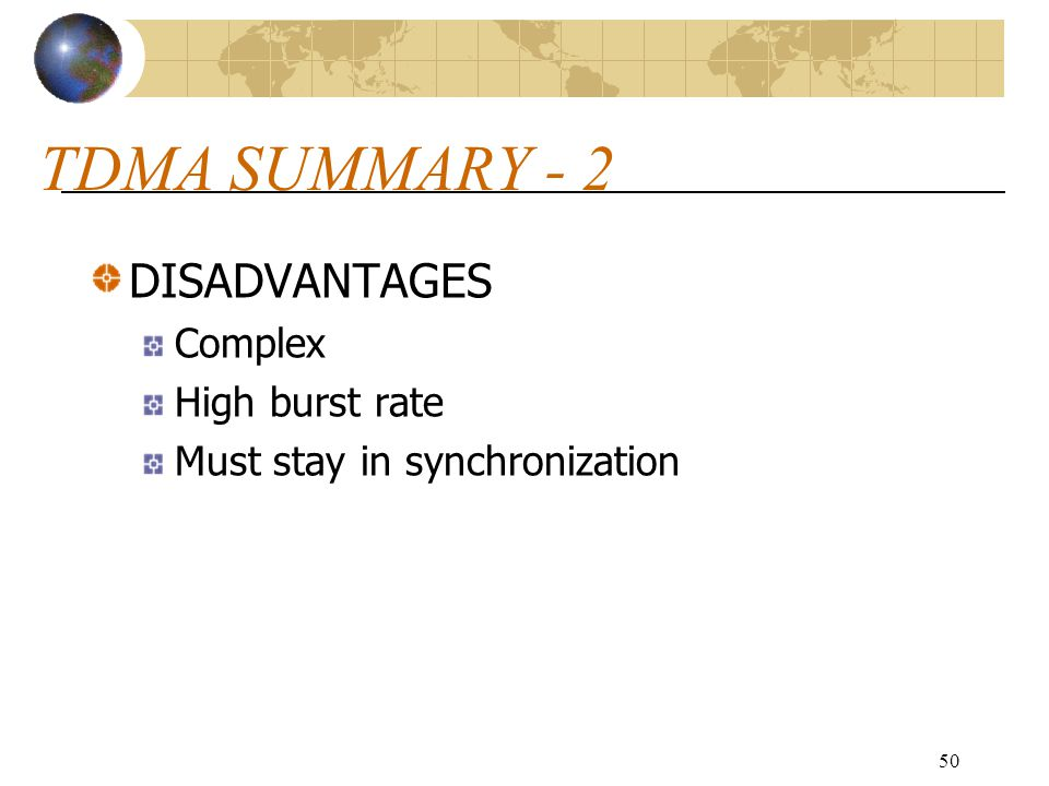 TDMA SUMMARY - 2 DISADVANTAGES Complex High burst rate