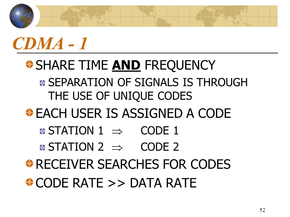 CDMA - 1 SHARE TIME AND FREQUENCY EACH USER IS ASSIGNED A CODE