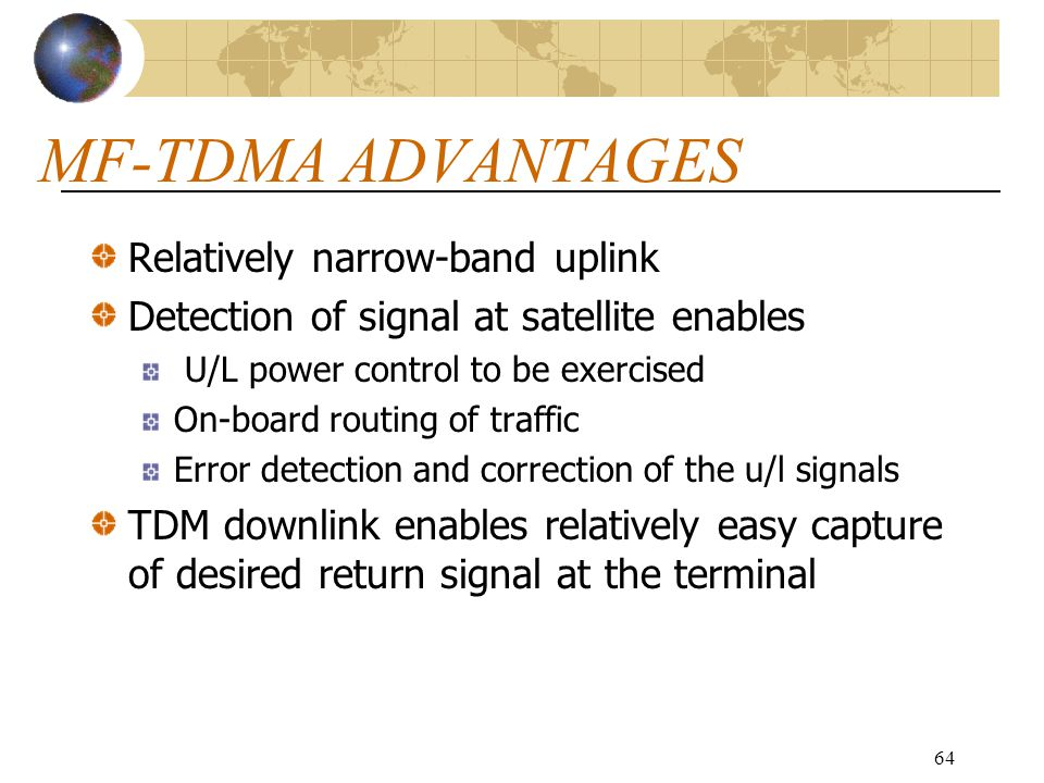 MF-TDMA ADVANTAGES Relatively narrow-band uplink