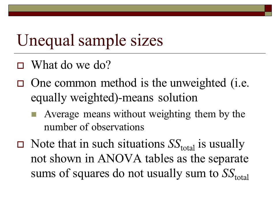 Unequal sample sizes What do we do