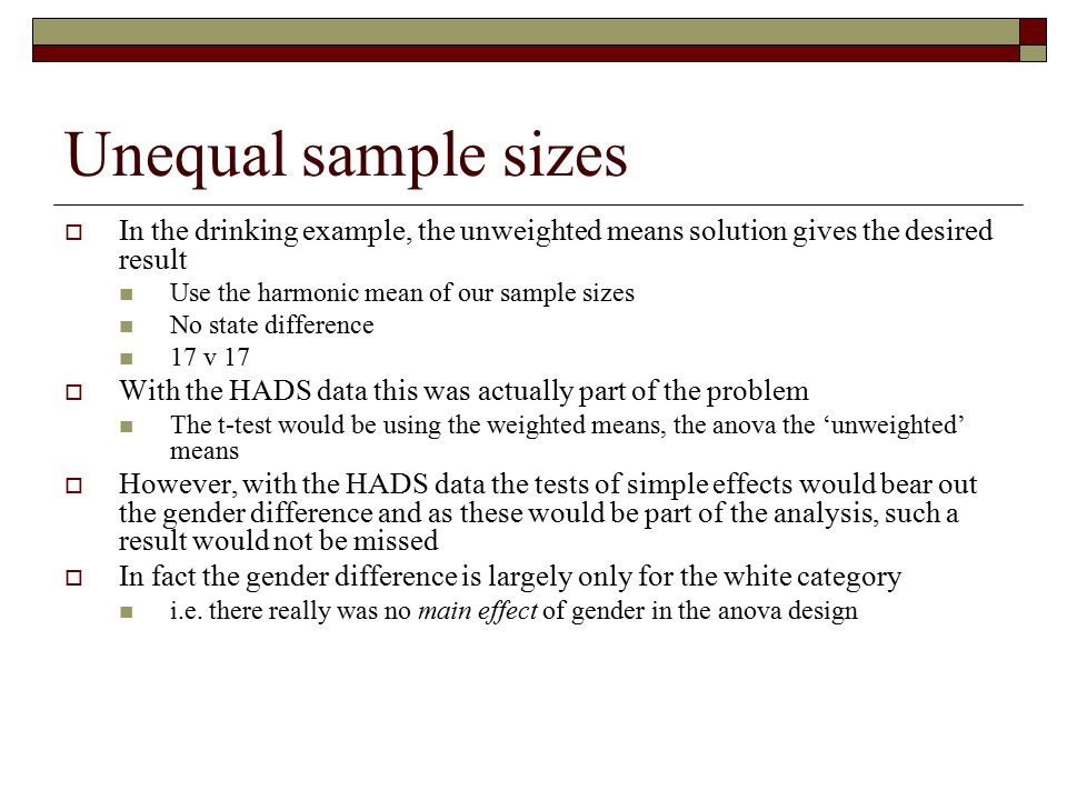 Unequal sample sizes In the drinking example, the unweighted means solution gives the desired result.