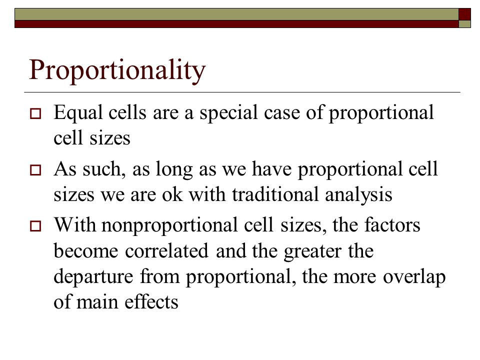 Proportionality Equal cells are a special case of proportional cell sizes.