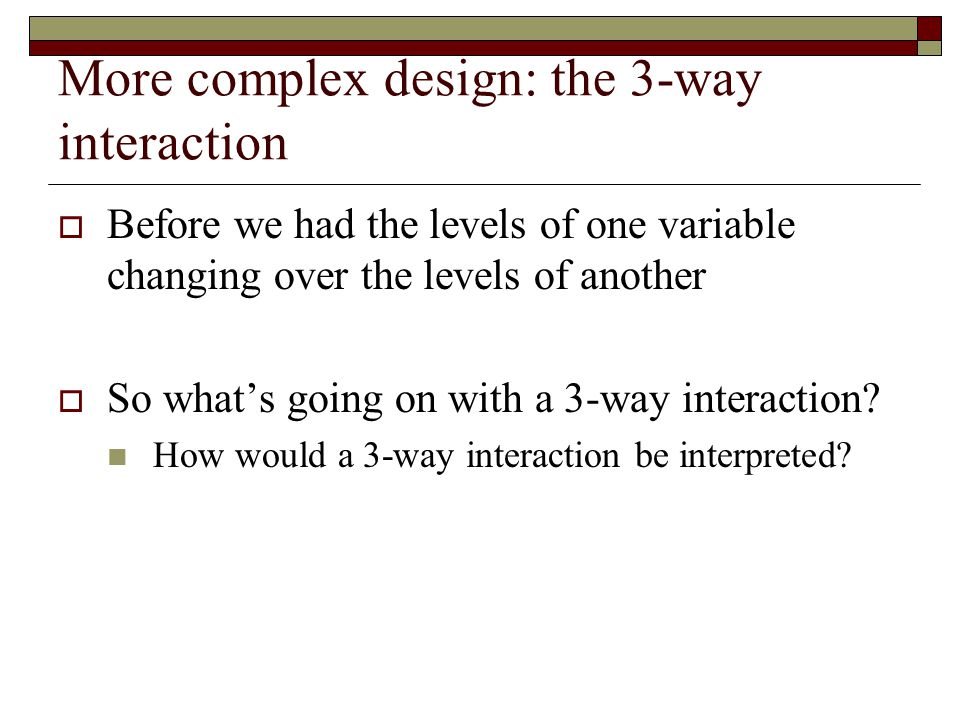 More complex design: the 3-way interaction