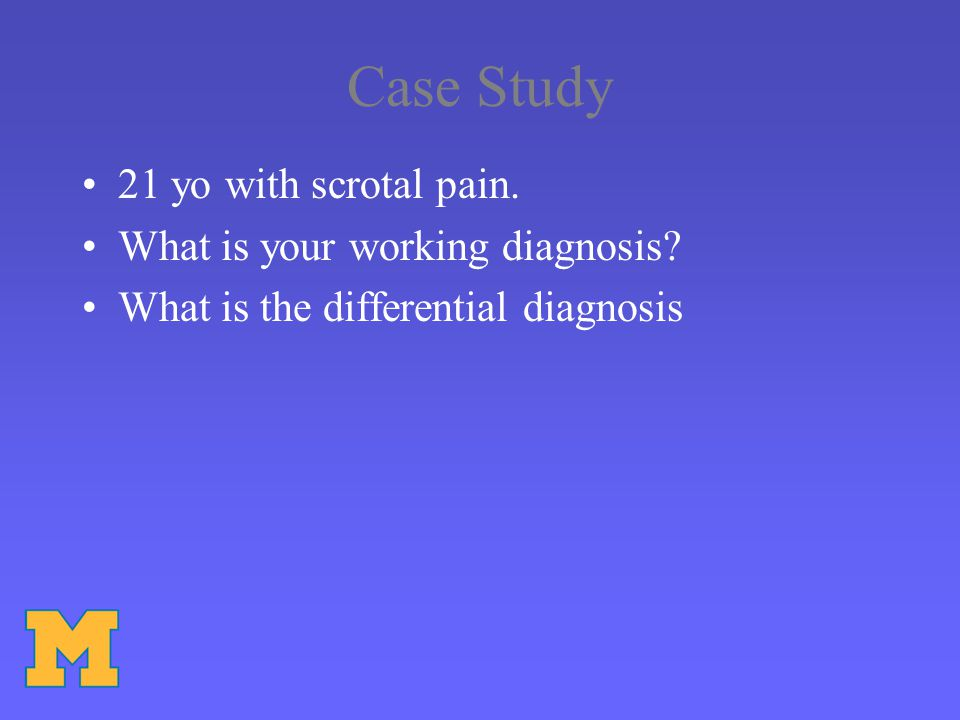 Case Study 21 yo with scrotal pain. What is your working diagnosis