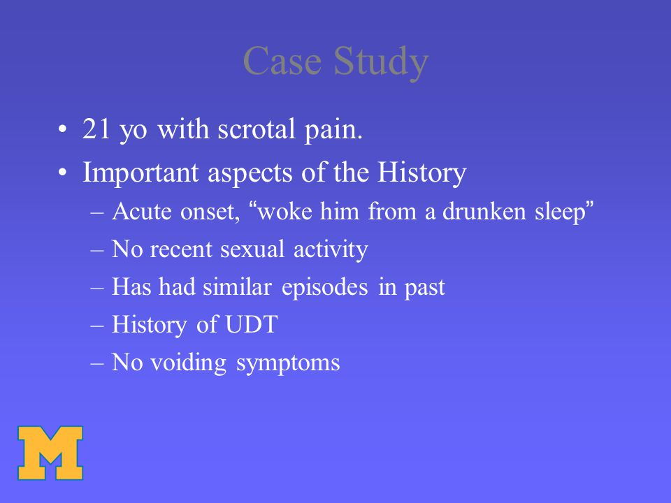 Case Study 21 yo with scrotal pain. Important aspects of the History