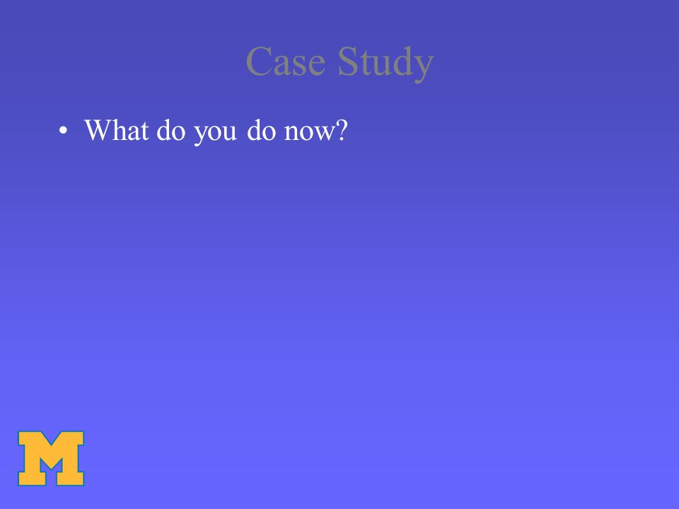 Case Study What do you do now