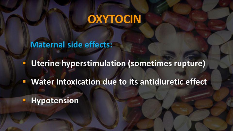 OXYTOCIN Maternal side effects: