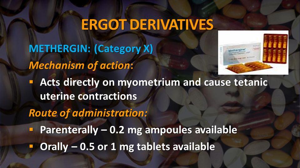 ERGOT DERIVATIVES METHERGIN: (Category X) Mechanism of action:
