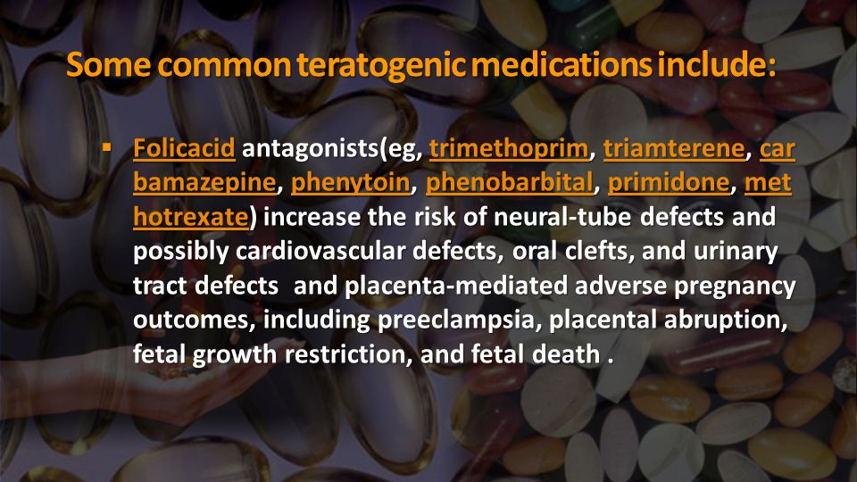 Some common teratogenic medications include: