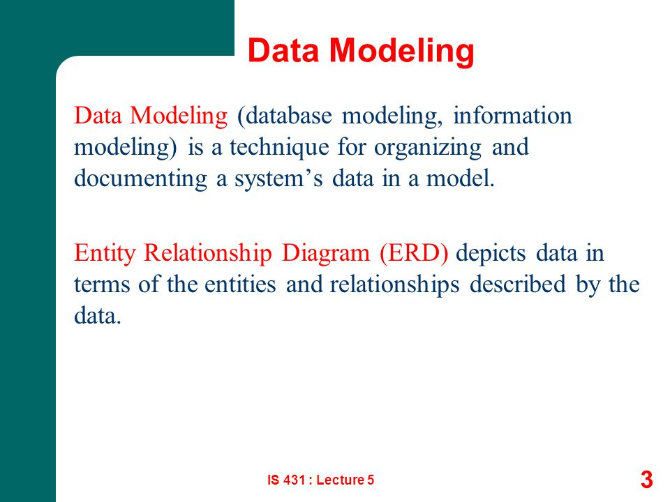 Data Modeling Data Modeling (database modeling, information modeling) is a technique for organizing and documenting a system's data in a model.