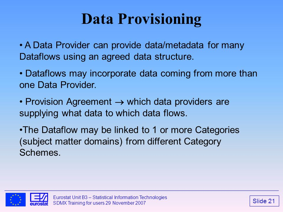 Data Provisioning A Data Provider can provide data/metadata for many Dataflows using an agreed data structure.
