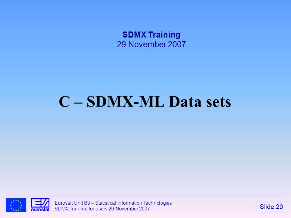 SDMX Training 29 November 2007 C – SDMX-ML Data sets 2