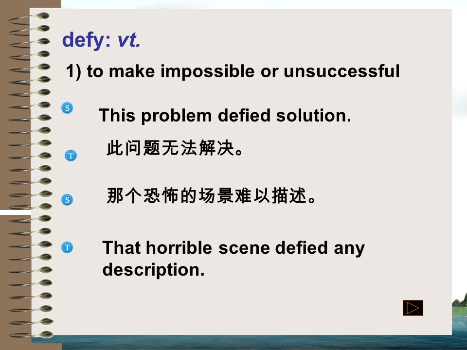 defy: vt. 1) to make impossible or unsuccessful