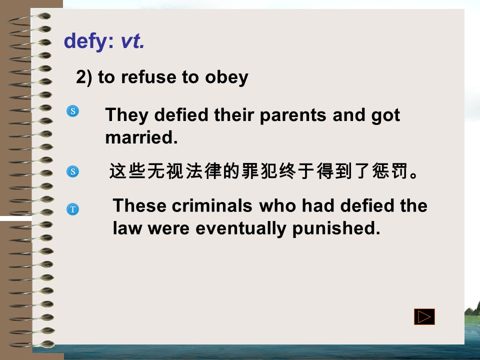 defy: vt. 2) to refuse to obey