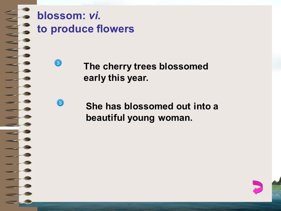 blossom: vi. to produce flowers