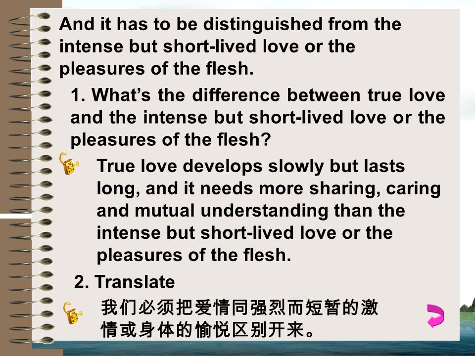 And it has to be distinguished from the intense but short-lived love or the pleasures of the flesh.
