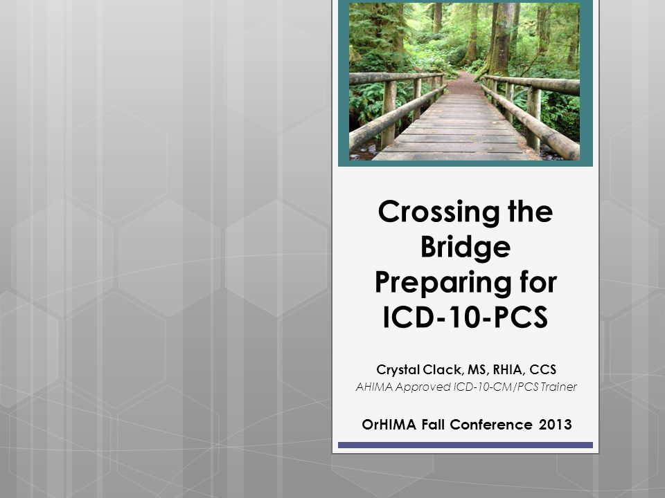 Crossing the Bridge Preparing for ICD-10-PCS