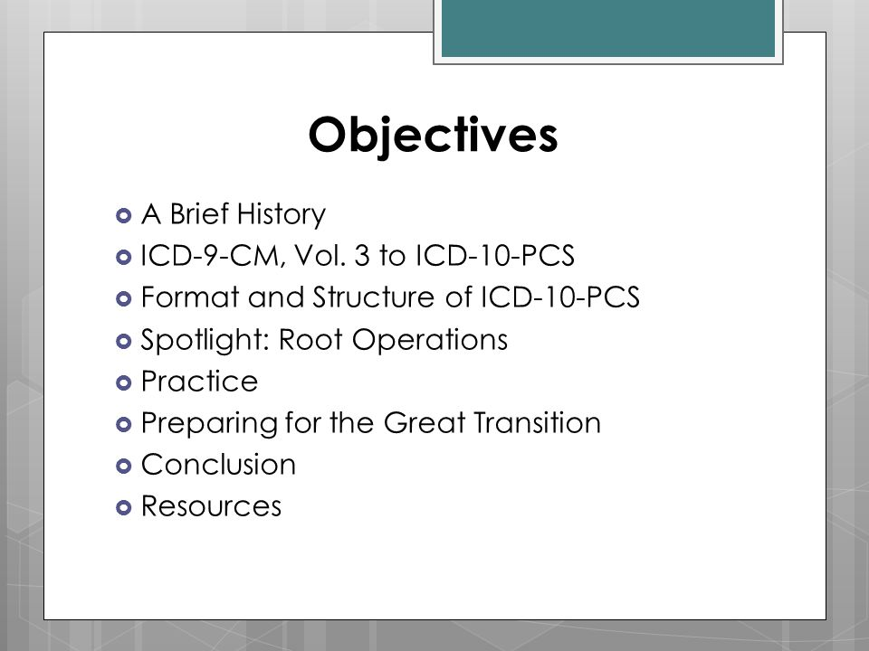 Objectives A Brief History ICD-9-CM, Vol. 3 to ICD-10-PCS