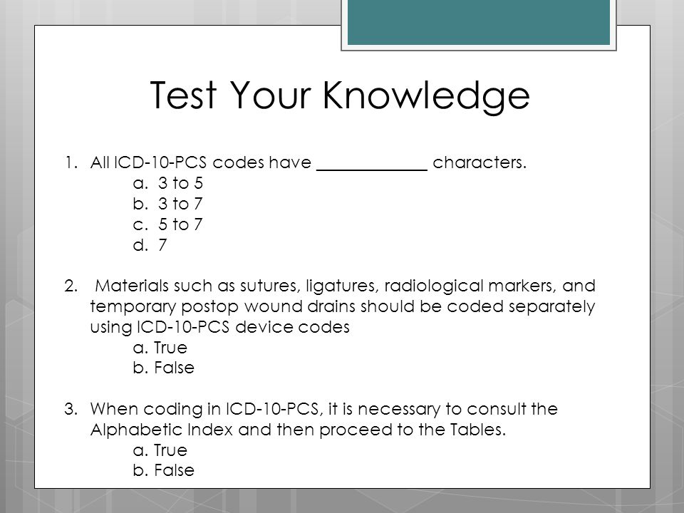 Test Your Knowledge All ICD-10-PCS codes have _____________ characters. 3 to 5. 3 to 7. 5 to 7. 7.