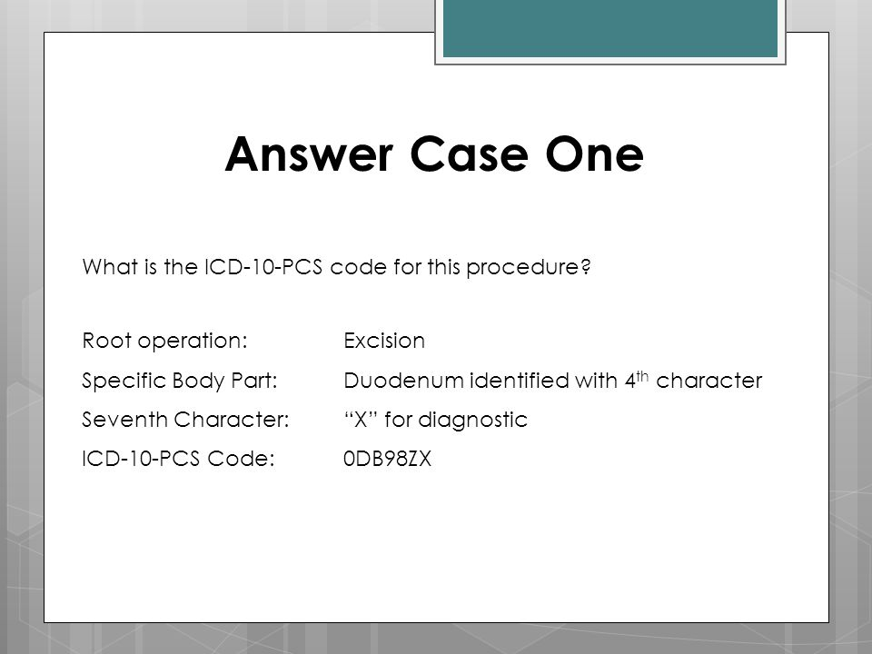 Answer Case One What is the ICD-10-PCS code for this procedure