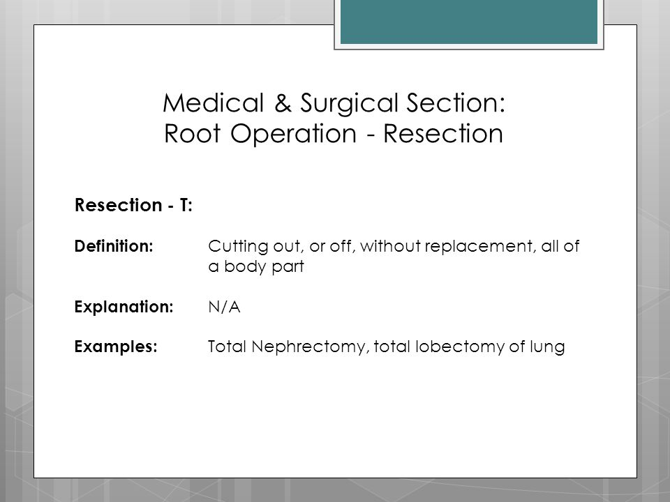 Medical & Surgical Section: Root Operation - Resection