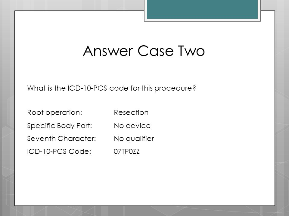 Answer Case Two What is the ICD-10-PCS code for this procedure