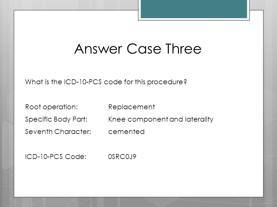 Answer Case Three What is the ICD-10-PCS code for this procedure