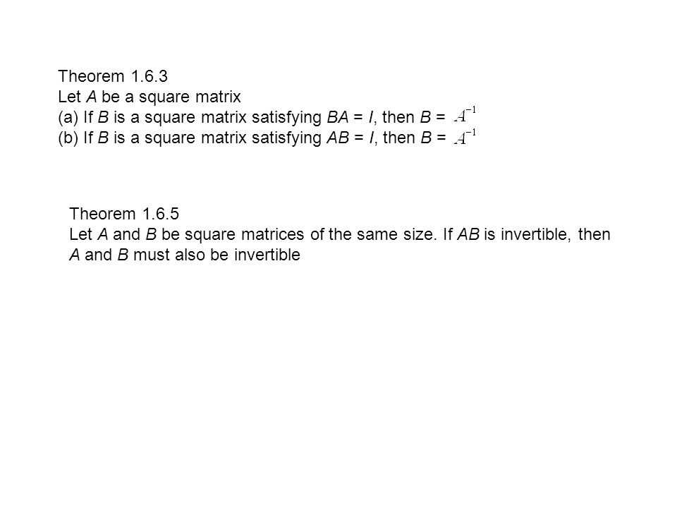 Theorem 1.6.3 Let A be a square matrix. (a) If B is a square matrix satisfying BA = I, then B =