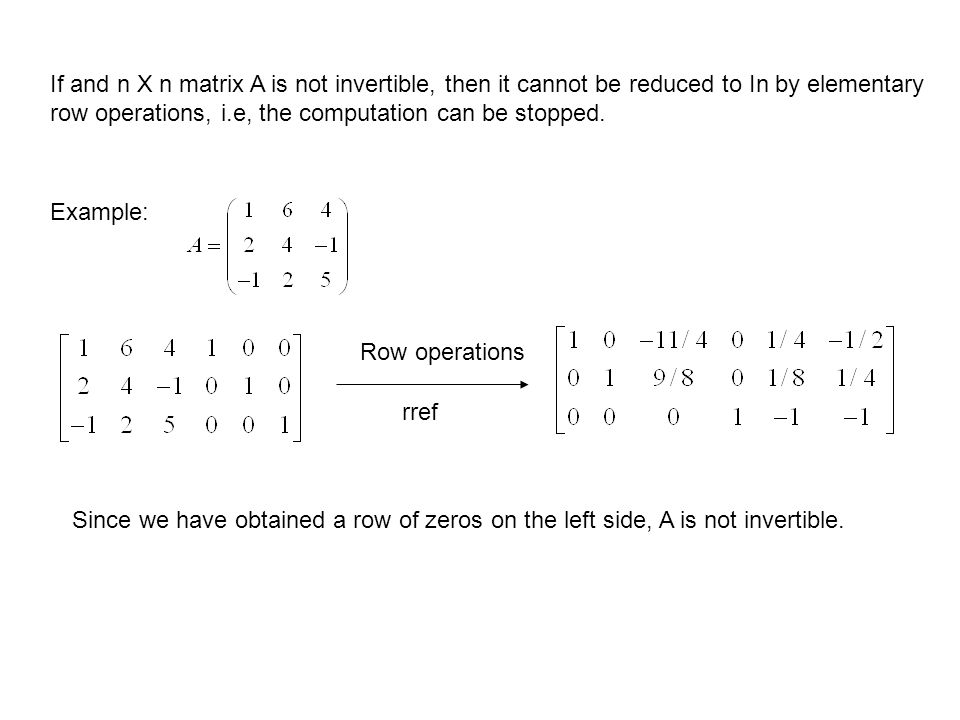 If and n X n matrix A is not invertible, then it cannot be reduced to In by elementary