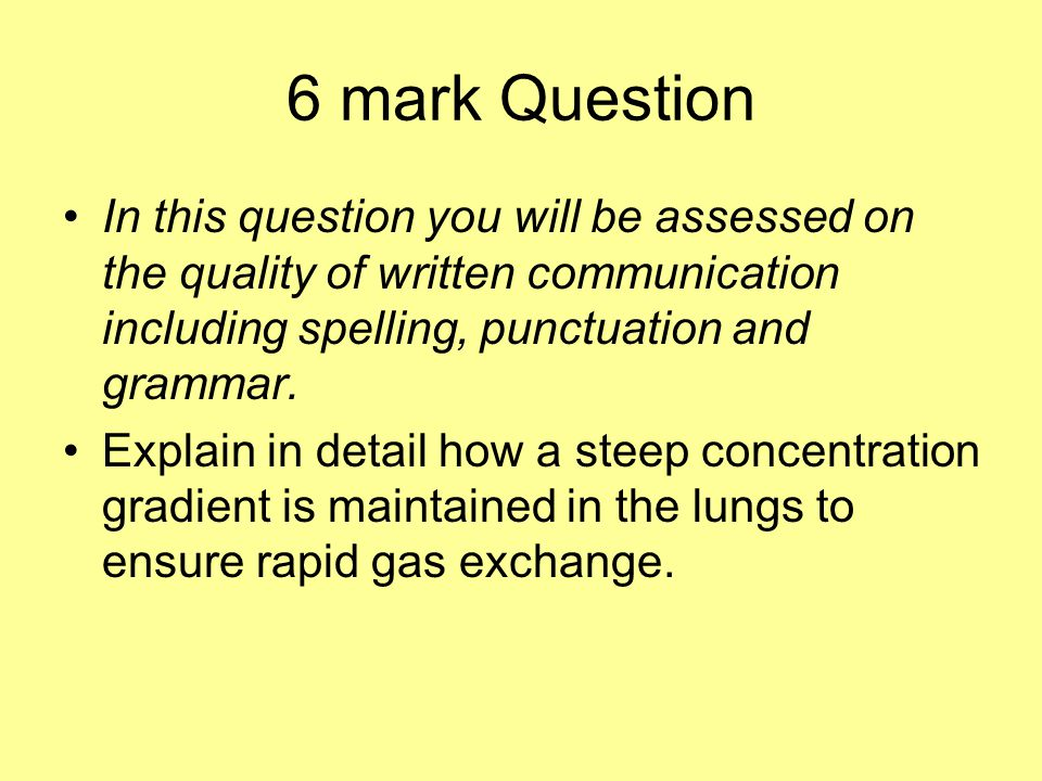 6 mark Question In this question you will be assessed on the quality of written communication including spelling, punctuation and grammar.